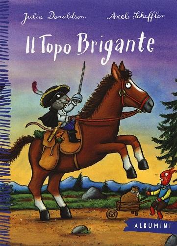 libro-il-topo-brigante-di-juliadonaldson-e-axelscheffler